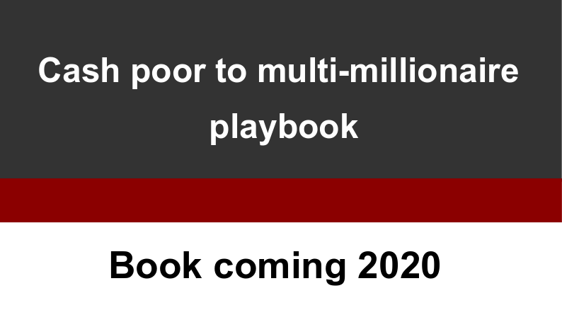 Cash poor to Multi-Millionaire playbook